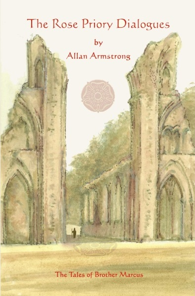 THE ROSE PRIORY DIALOGUES. Allan Armstrong.