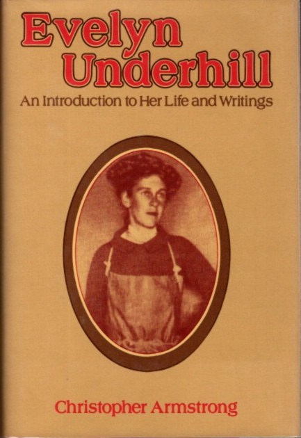 EVELYN UNDERHILL; An Introduction to Her Life and Writigns. Christopher Armstrong.