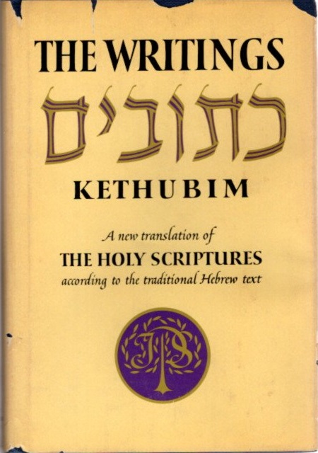 THE WRITINGS-KETHUBIM; A New Translation of the Holy Scriptures According to the Traditional Hebrew Text