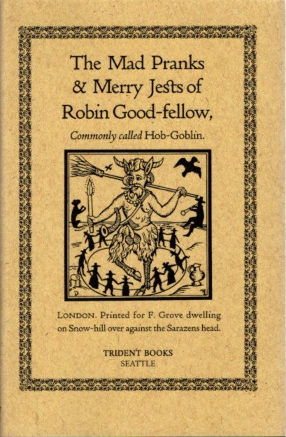 THE MAD PRANKS & MERRY JESTS OF ROBIN GOOD-FELLOW; Commonly Called Hob-Goblin. James H. Banner, Thomas Kneightly, Preface.