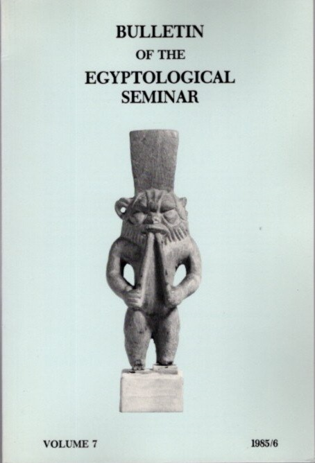 BULLETIN OF THE EGYPTOLOGICAL SEMINAR VOLUME 7 1985/6. Egyptological Seminar of New York.