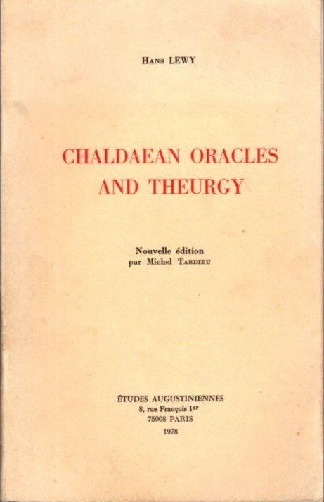 CHALDAEAN ORACLES AND THEURGY; Mysticism, Magic and Platonism in the Later Roman Empire. Hans Lewy.