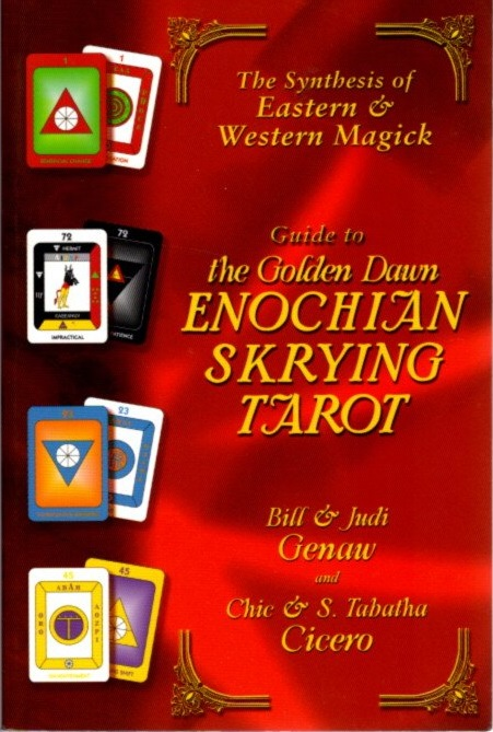 GUIDE TO THE GOLDEN DAWN ENOCHIAN SKRYING TAROT; Your Complete System for Divination, Skrying, and Ritual Magick. Bill Genaw, Judi, Chic, S. Tabatha Cicero.