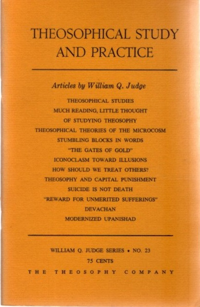 THEOSOPHICAL STUDY AND PRACTICE; Articles by William Q. Judge. William Q. Judge.