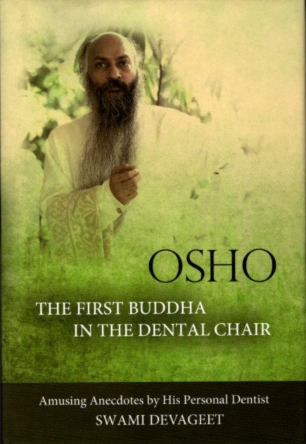 OSHO: THE FIRST BUDDHA IN THE DENTAL CHAIR; Amusing Anecdotes by His Personal Dentist. Swami Devageet.