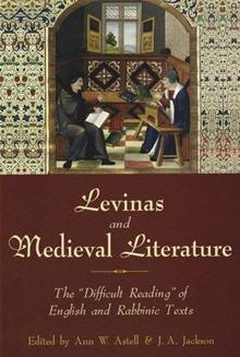 """LEVINAS AND MEDIEVAL LITERATURE:; The """"Difficult Reading"""" of English and Rabbinic Texts. Ann W. Astell, J. A. Jackson."""