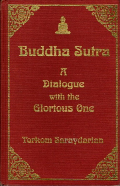 BUDDHA SUTRA; A Dialogue with the Glorious One. Torkom Saraydarian.