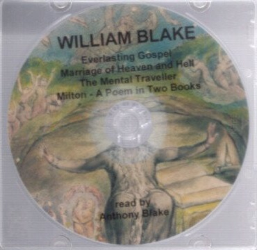 EVERLASTING GOSPELS, MARRAIGE OF HEAVEN AND HELL, THE MENTAL TRAVELLER & MILRON - A POEM IN TWO PARTS. William Blake, Anthony Blake, reading.