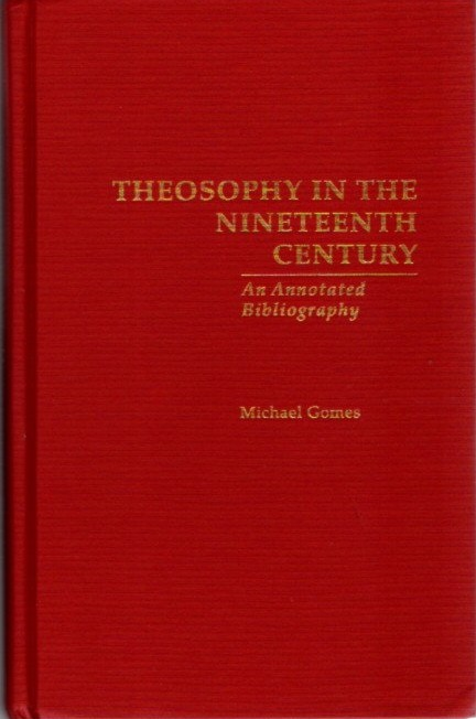 THEOSOPHY IN THE NINETEENTH CENTURY; An Annotated Bibliography. Michael Gomes.