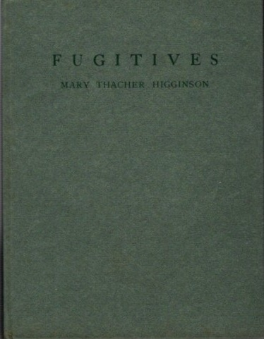 FUGITIVES. Mary Thacher Higginson.