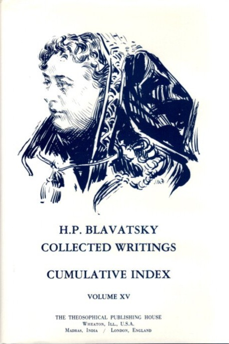 COLLECTED WRITINGS CUMULATIVE INDEX; Volume XV. H. P. Blavatsky.