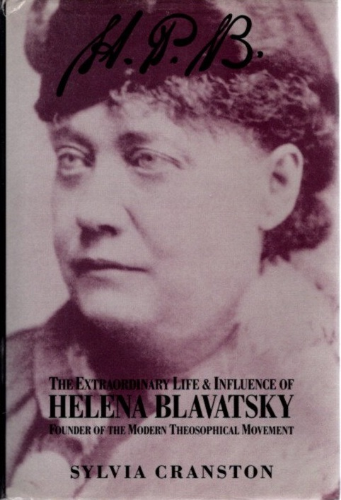 H.P.B.; The Extraordinary Life & Influence of Helena Blavatsky Founder of the Modern Theosophical Movement. Sylvia Cranston.