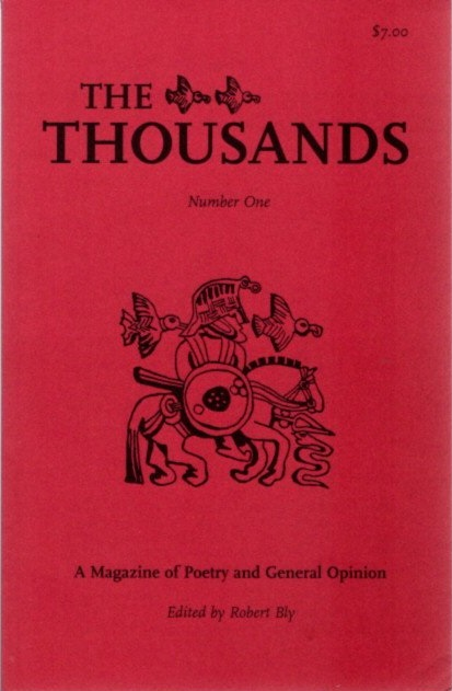 THE THOUSANDS; A Magazine of Poetry and General Opinion, Number One, Fall, 2001. Robert Bly.