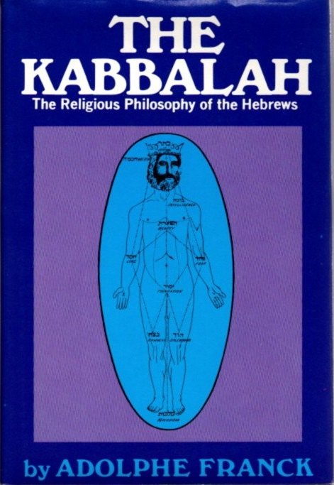 THE KABBALAH: THE RELIGIOUS PHILOSOPHY OF THE HEBREWS. Adolphe Franck.