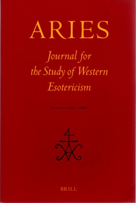 ARIES: JOURNAL FOR THE STUDY OF WESTERN ESOTERICISM; Volume 6, Number 2. Antoine Faivre, Hereward Tilton, Dylon Burns, Ezio Albrile.
