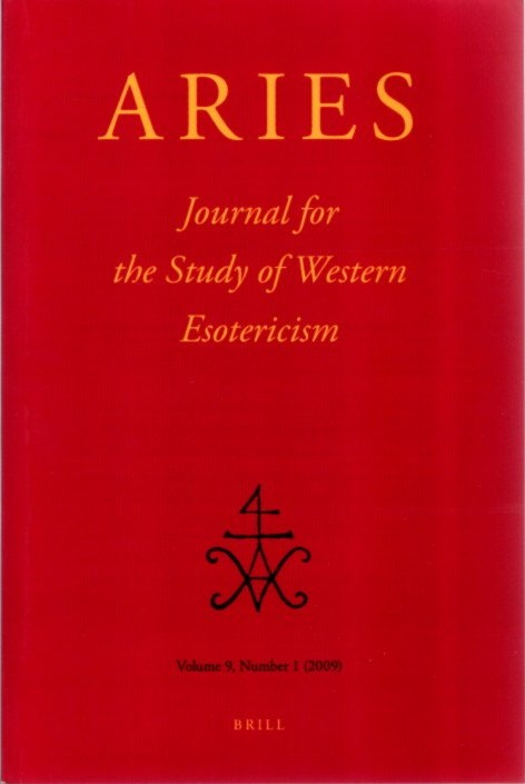 ARIES: JOURNAL FOR THE STUDY OF WESTERN ESOTERICISM; Volume 9, Number 1. Demyan Belvaev, Claudio Moreschini, Jitse H. F. Dijkstra, Gregory R. Johnson.