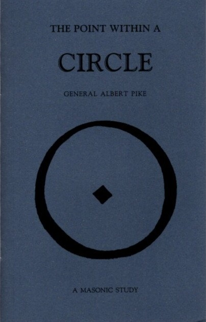 THE POINT WITHIN A CIRCLE; Freemasonry Veiled in Allegory & Illustrated by Symbol. Albert Pike.