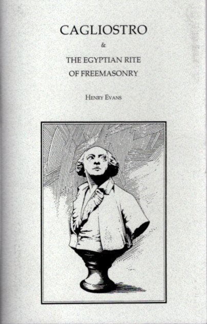 CAGLIOSTRO AND THE EGYPTIAN RITE OF FREEMASONRY. Henry Evans.