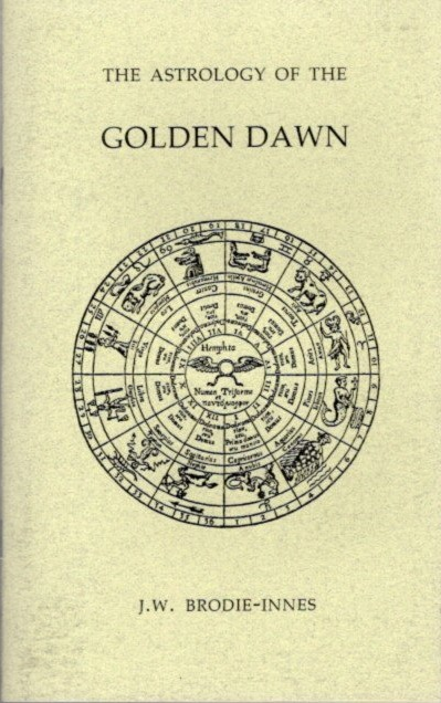 THE ASTROLOGY OF THE GOLDEN DAWN. J. W. Brodie-Innes.