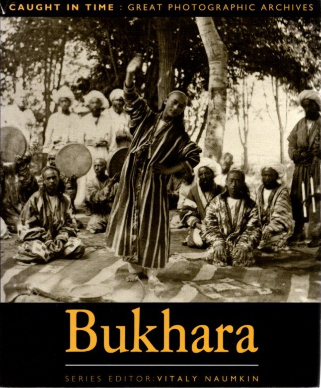 BUKHARA; Caught in Time: Great Photographic Archives. Andrei G. Nedvetsky, D. Y. Arapov, Vitaly Naumkin, compiled, introduction, series.
