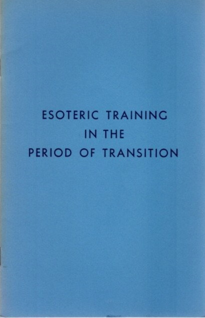 ESOTERIC TRAINING IN THE PERIOD OF TRANSITION. Djwhai Khul.