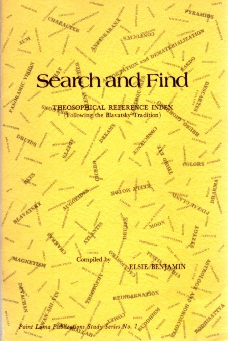 SEARCH AND FIND: Theosophical Reference Index (following the Blavatsky tradition). Elsie Benjamin.