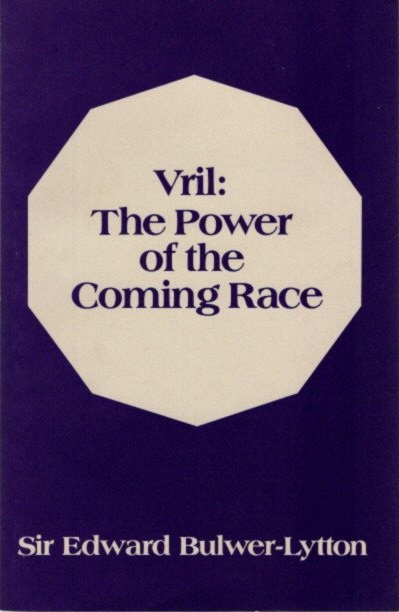 VRIL; The Power of the Coming Race. Edward Bulwer-Lytton.