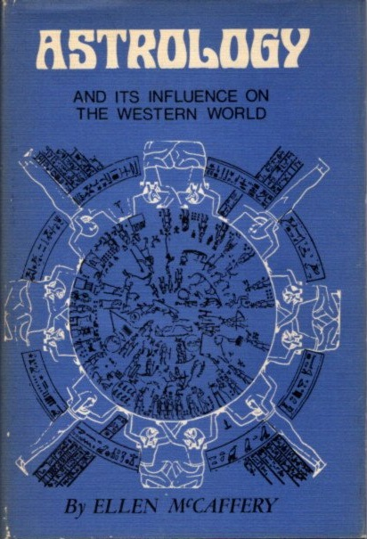ASTROLOGY; Its History and Influence in the Western World. Ellen McCaffery.