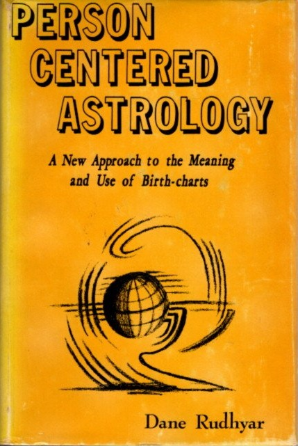 PERSON CENTERED ASTROLOGY; A New Approach to the Meaning and Use of Birth-charts. Dane Rudhyar.