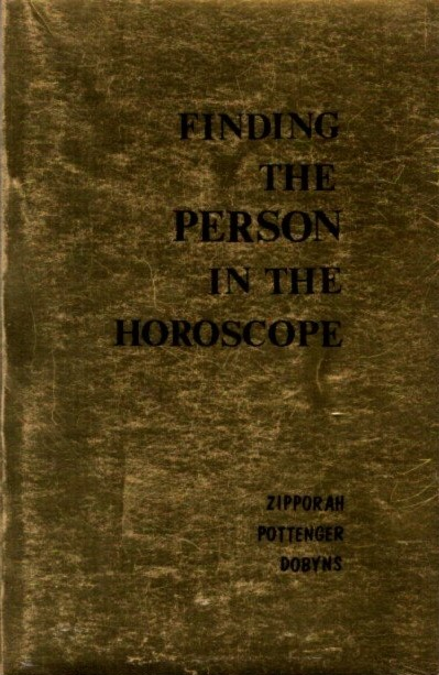 FINDING THE PERSON IN THE HOROSCOPE. Zipporah Pottenger Dobyns.
