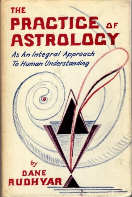 THE PRACTICE OF ASTROLOGY; As an Integral Approach to Human Understanding. Dane Rudhyar.