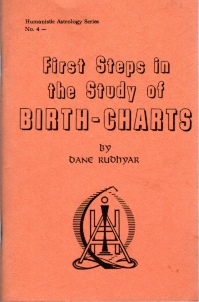 FIRST STEPS IN THE STUDY OF BIRTH-CHARTS. Dane Rudhyar.