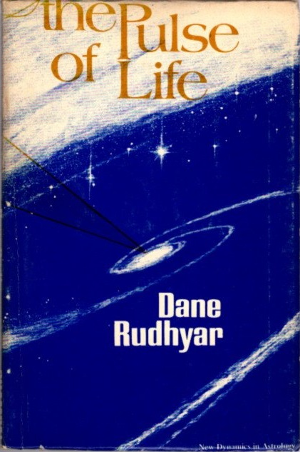 THE PULSE OF LIFE; New Dynamics in Astrology. Dane Rudhyar.