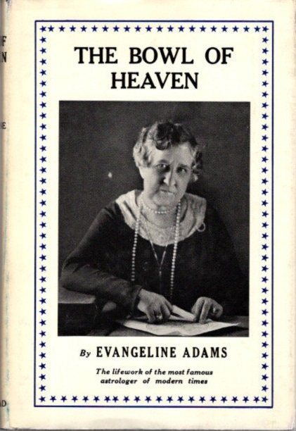 THE BOWL OF HEAVEN. Evangeline Adams.
