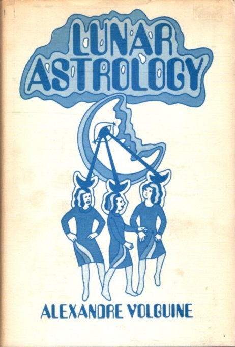 LUNAR ASTROLOGY; An attempt at a reconstruction of the ancient astrological system. Alexandre Volguine.