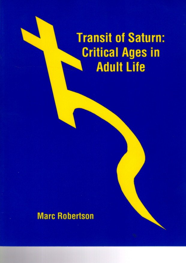 THE TRANSIT OF SATURN; Critical Ages in Adult Life. Marc Robertson.