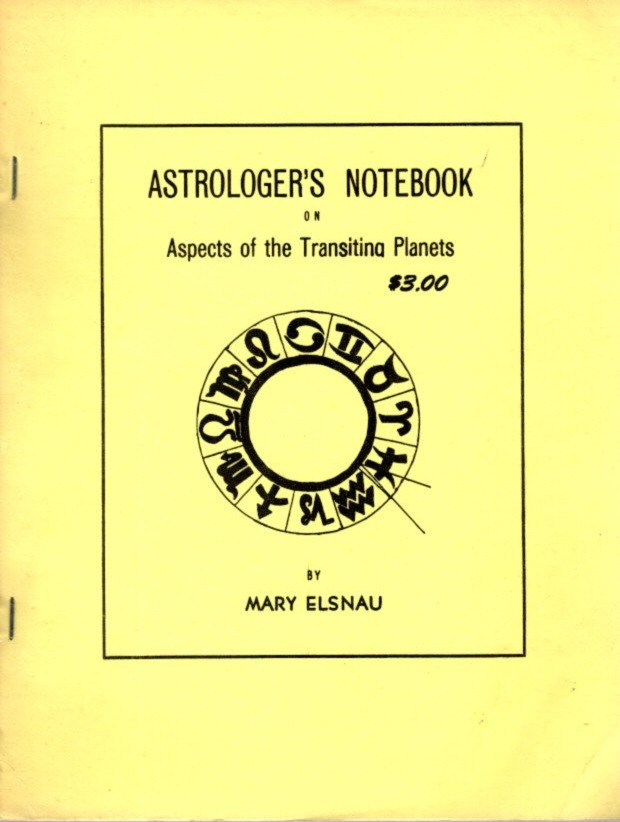 ASTROLOGER'S NOTEBOOK ON ASPECTS OF THE TRANSITING PLANETS. Mary Elsnau.