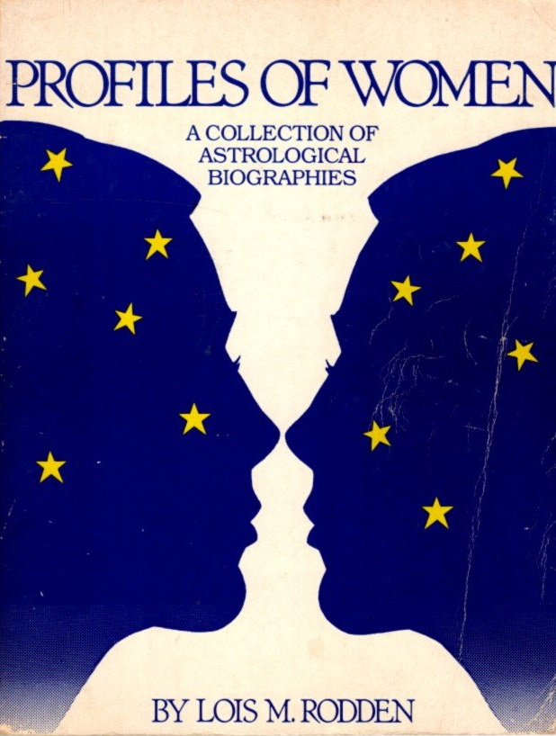 PROFILES OF WOMEN; A Collection of Astrological Biographies. Lois M. Rodden.