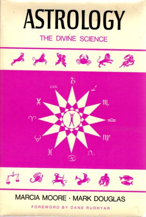 ASTROLOGY; The Divine Science. Marcia Moore, Mark Douglas.