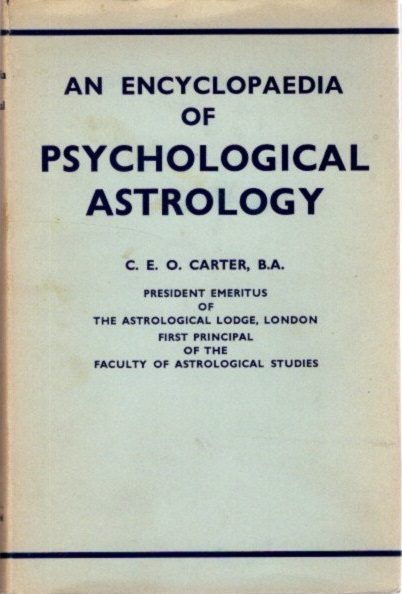 AN ENCYCLOPAEDIA OF PSYCHOLOGICAL ASTROLOGY. Charles E. O. Carter.