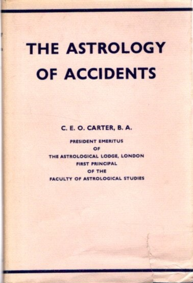 THE ASTROLOGY OF ACCIDENTS. Charles E. O. Carter.