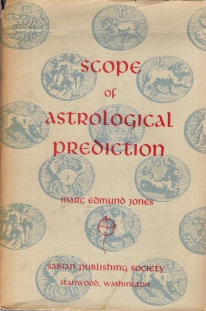 THE SCOPE OF ASTROLOGICAL PREDICTION. Marc Edmund Jones.
