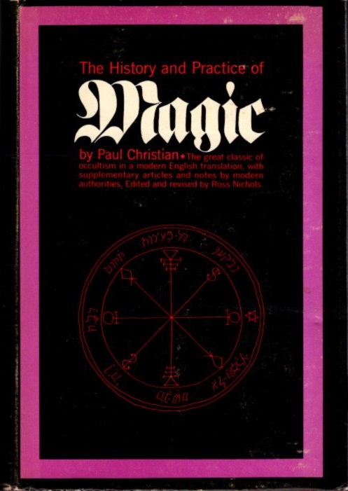 THE HISTORY AND PRACTICE OF MAGIC; Volume I. Paul Christian.