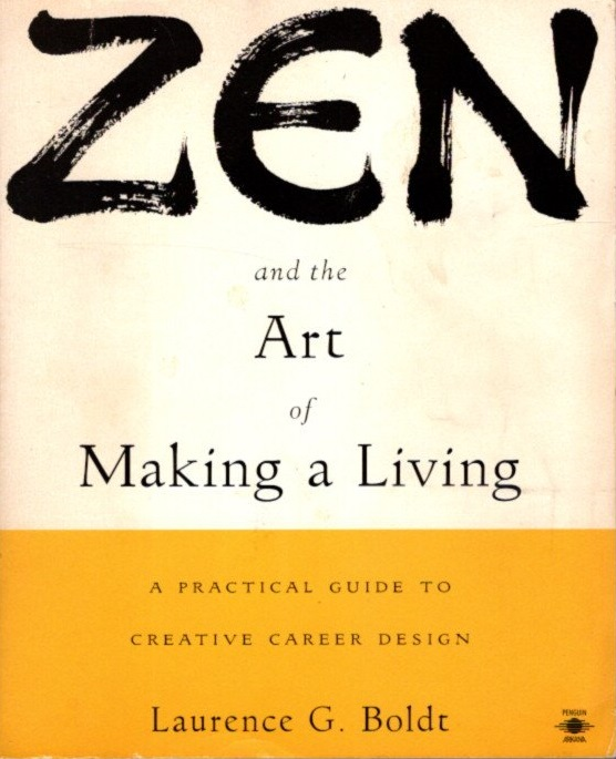 ZEN AND THE ART OF MAKING A LIVING; A Practical Guide to Creative Career Design. Laurence G. Boldt.