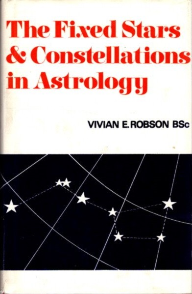 FIXED STARS AND CONSTELLATIONS IN ASTROLOGY. Vivian E. Robson.