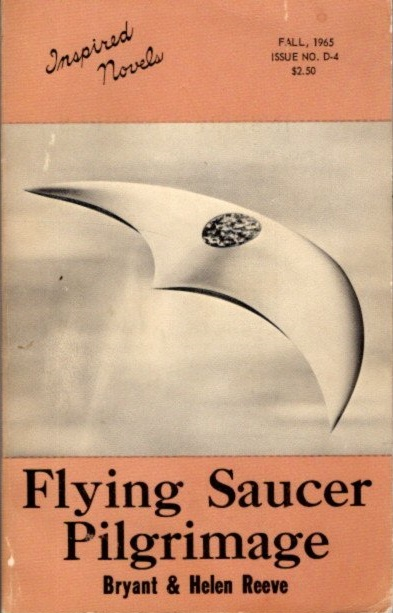 FLYING SAUCER PILGRIMAGE; Inspired Novels. Fall, 1965. Issue D-4. Bryant Reeve, Helen.