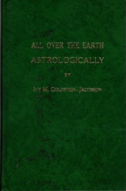 ALL OVER THE EARTH ASTROLOGICALLY. Ivy M. Goldstein-Jacobson.