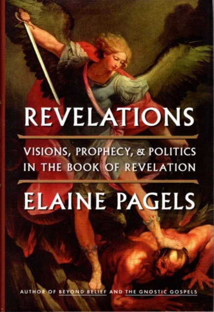 REVELATIONS: Visions, Prophecy, & Politics In The Book Of Revelation. Elaine Pagels, Karen L. King.