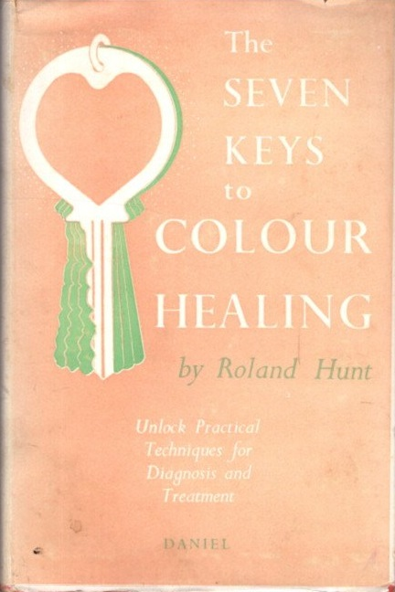 SEVEN KEYS TO COLOUR HEALING; A Complete Outline of the Practice. Roland Hunt.