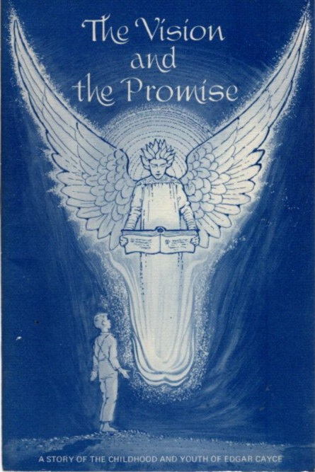 THE VISION AND THE PROMISE; A Story of the Childhood of Edgar Cayce. Vada F. Carlson.